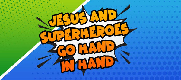 jesus and superheroes - the ultimate connection