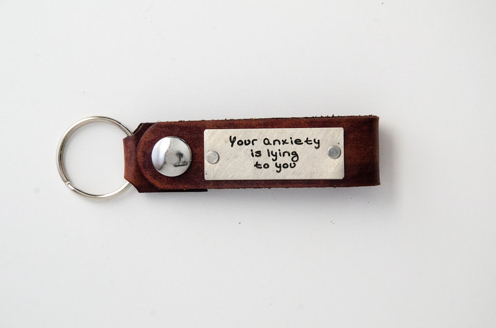 Your anxiety is lying to you Leather Key Chain