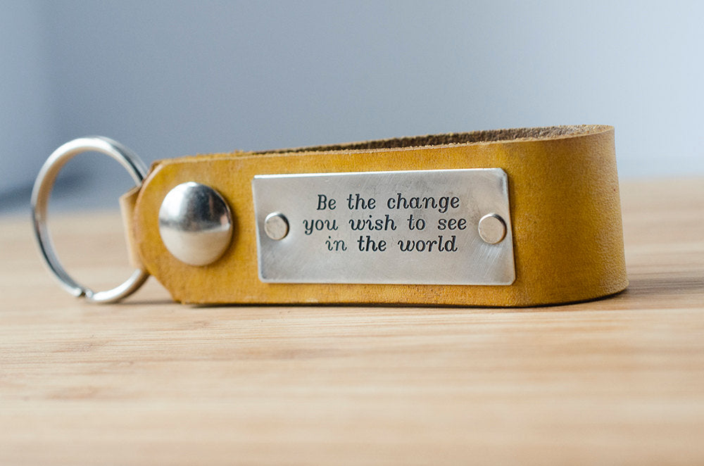 Be The Change You Wish To See in The World - Leather Key Chain