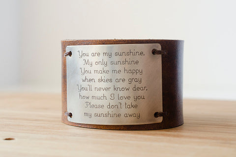 You are my sunshine, my only sunshine You make me happy when skies are gray - Wide Leather Cuff