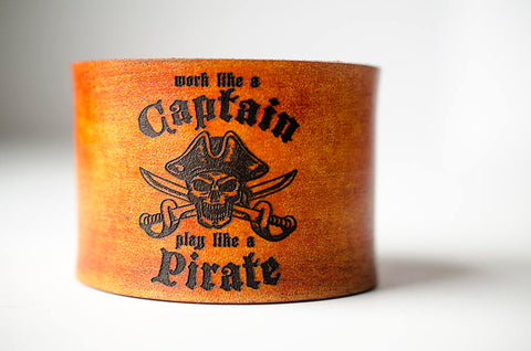 Work like a Captain Play like a Pirate - Wide Leather Cuff