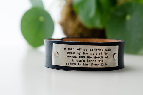 A man will be satisfied with good by the fruit of his words - Proverbs 12:14 Custom Scripture Leather Cuff