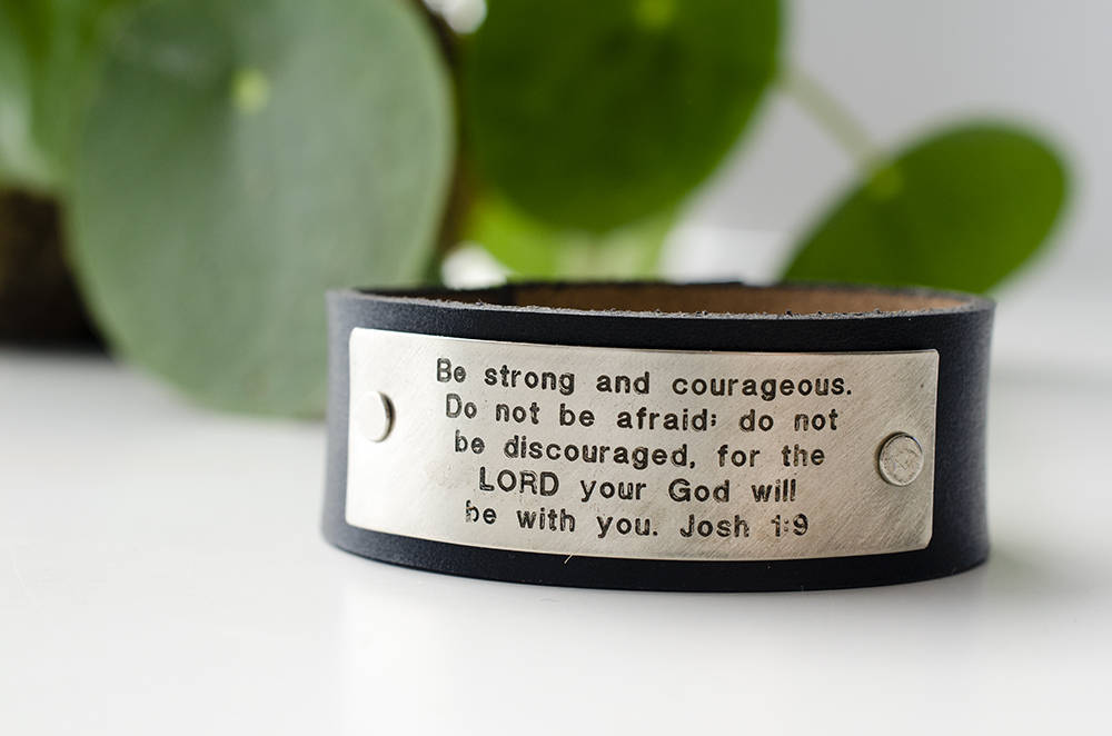Joshua 1:9 Scripture Leather Cuff - Be strong and courageous. Do not be afraid; for the Lord your God will be with you.