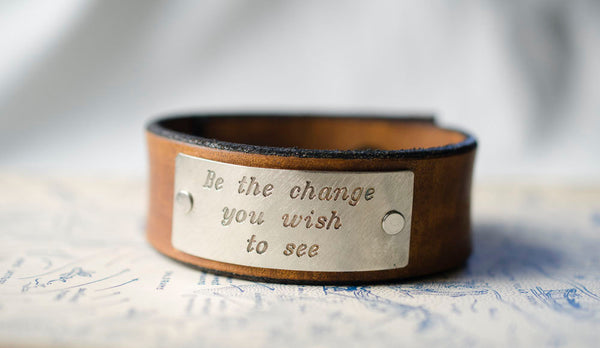 Be the Change You Wish to See - Leather Cuff