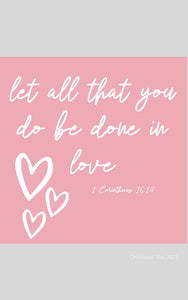 Let All That You Do Be Done In Love - Pink