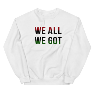 We All We Got Sweatshirt