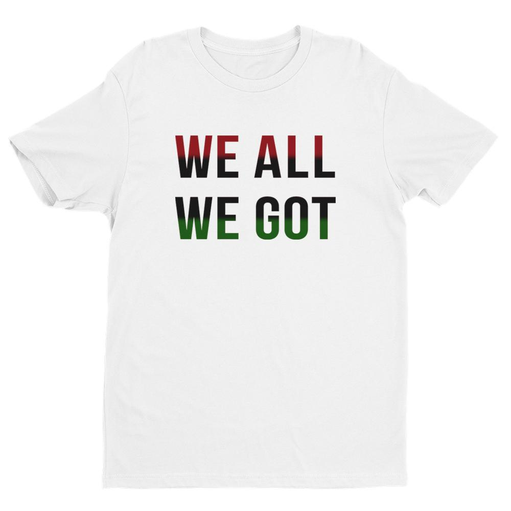 We All We Got Tee — Unisex