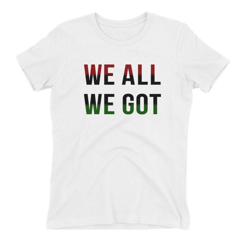 We All We Got Tee — Women's Petite