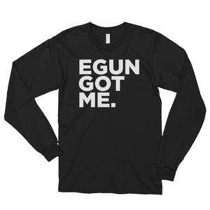 EGUN GOT ME. LONG SLEEVE TEE