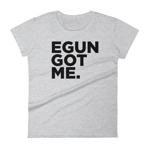 EGUN GOT ME. WOMEN'S (HEATHER)