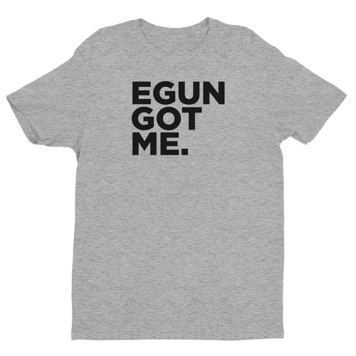 EGUN GOT ME. UNISEX (HEATHER)