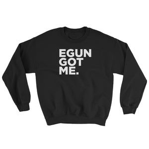 EGUN GOT ME. SWEATSHIRT (BLACK)