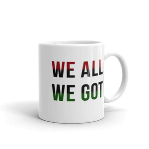 We All We Got Mug