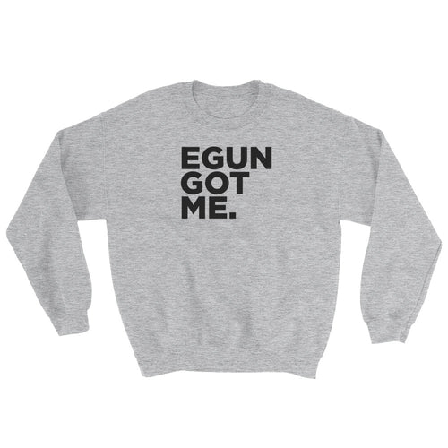 EGUN GOT ME. SWEATSHIRT (HEATHER GREY)