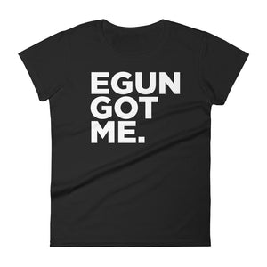 EGUN GOT ME. WOMEN'S (BLACK)