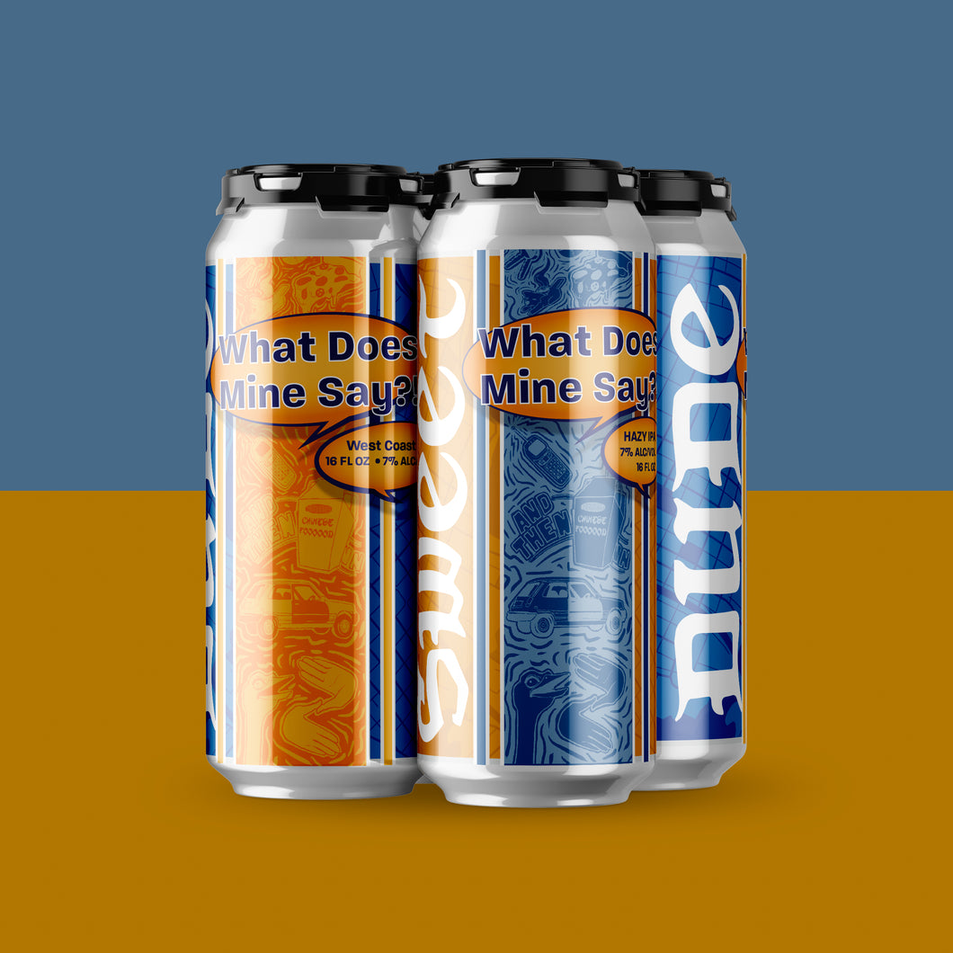 What Does Mine Say? Dude West Coast IPA / What Does Mine Say? Sweet Hazy IPA