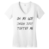 Oh My God Jason Just Texted Me V-Neck T-shirt - Women