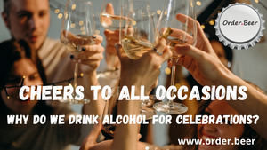 Cheers to All Occasions - Why do we drink alcohol for celebrations?