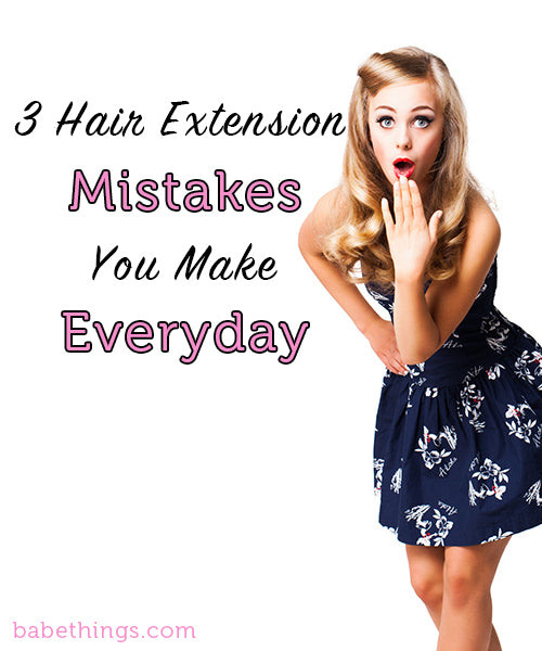 3 Hair Extension Care Mistakes You Make Everyday