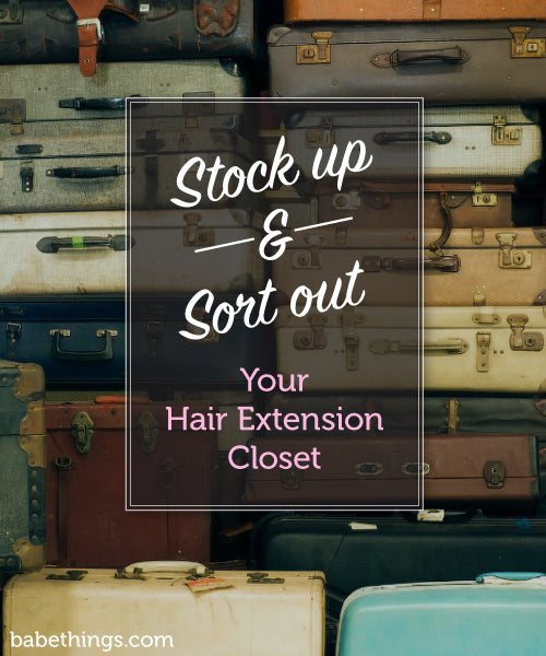 Stock Up and Sort Out Your Hair Extension Closet