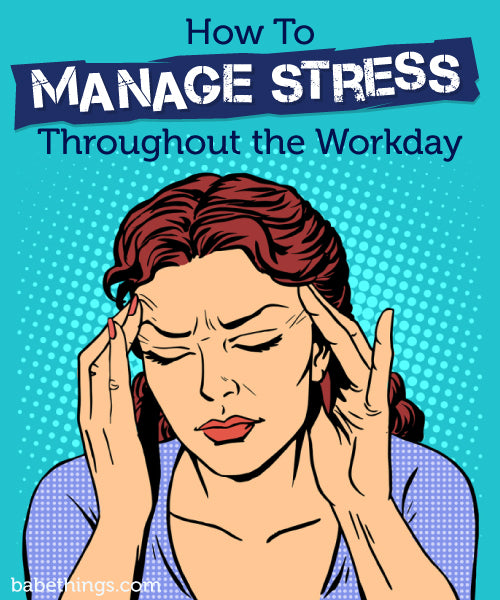 How To Manage Stress Throughout the Workday