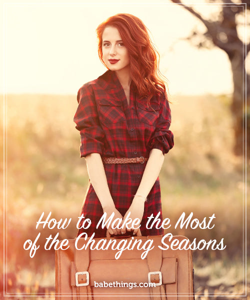 How to Make the Most of the Changing Seasons