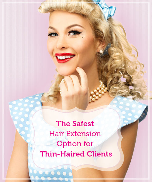 The Safest Hair Extension Option for Thin-Haired Clients
