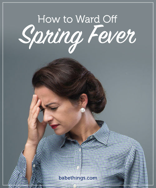 How To Ward Off Spring Fever