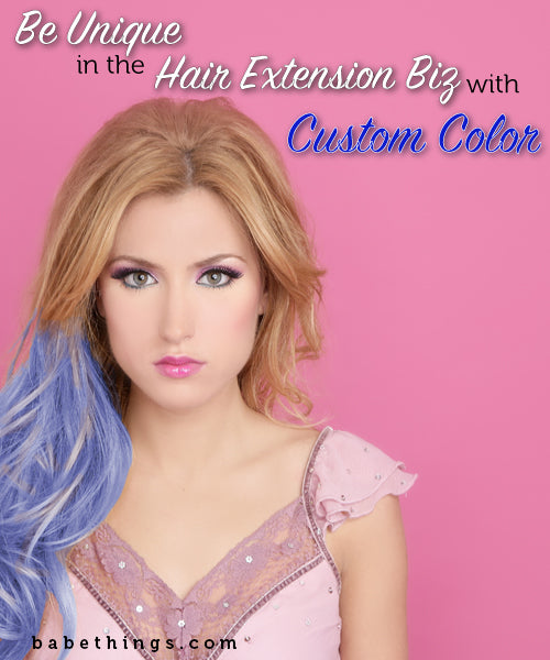 Be Unique in the Hair Extension Biz with Custom Color