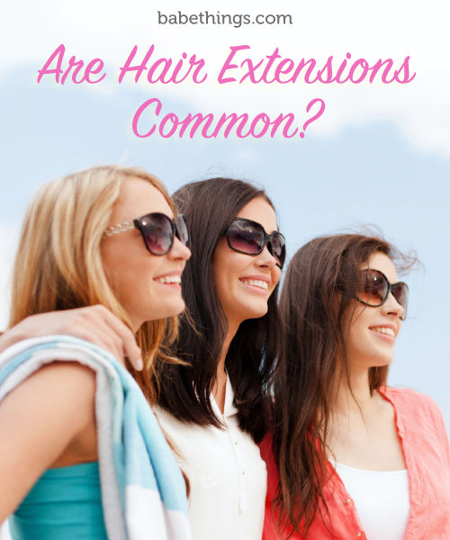 Are Hair Extensions Common?