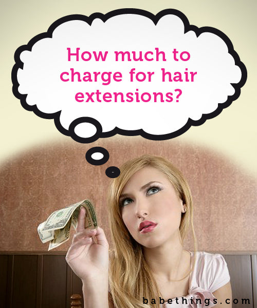 """How much do I charge for hair extensions?"""