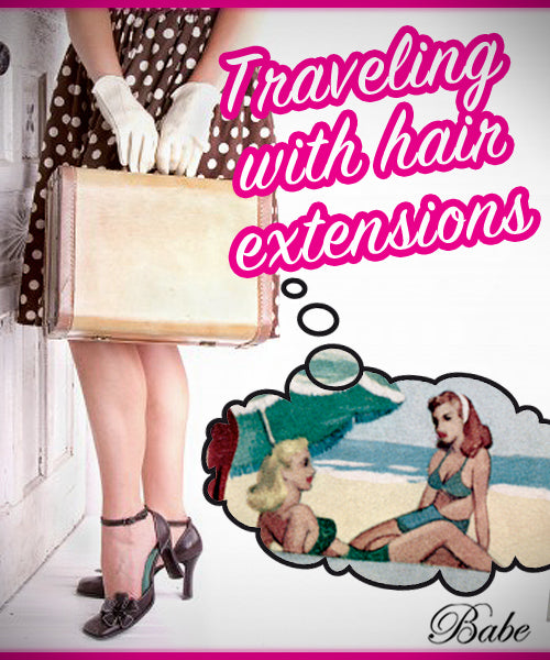 Traveling with Hair Extensions