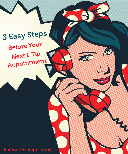 3 Easy Steps Before Your Next I-Tip Appointment