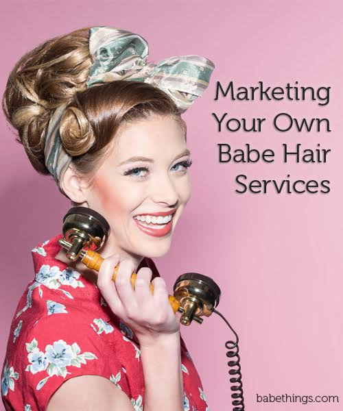 Marketing Your Own Babe Hair Services