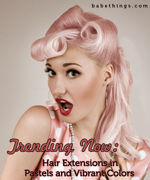 Trending Now: Hair Extensions in Pastels and Vibrant Colors