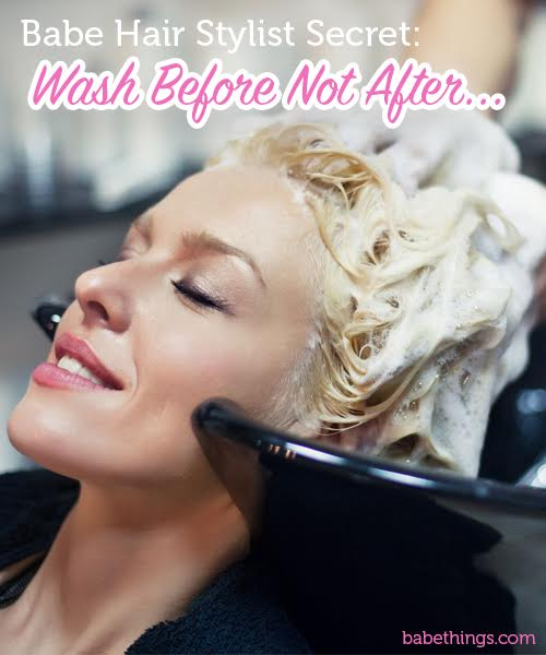 Babe Hair Stylist Secret: Wash Before Not After…