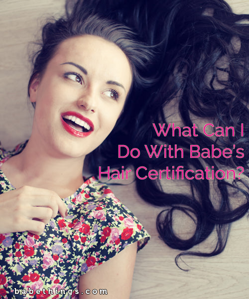 What Can I Do With Babe's Hair Certification?