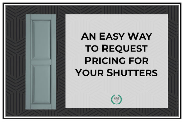 The Simple Way to Request Pricing for Your Exterior Shutters
