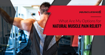 What Are My Options for Natural Muscle Pain Relief?