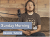 Maroon 5 - Sunday Morning - Ukulele Cover and Tutorial