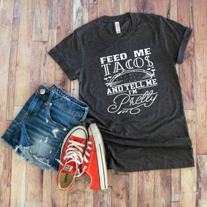 Feed Me Tacos and Tell Me I'm Pretty Tee | Womens Graphic Tee | Flat Lay