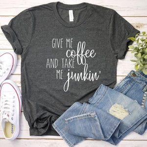 Give Me Coffee & Take Me Junkin' Tee