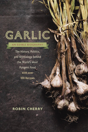 GARLIC: AN EDIBLE BIOGRAPHY
