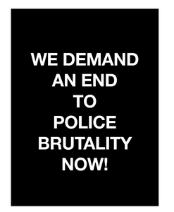 WE DEMAND AN END TO POLICE BRUTALITY NOW!