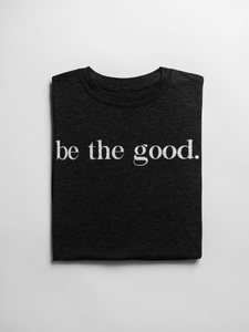 Be the Good - Womens T-Shirt