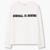 "Sweatshirt ""Normal Is Boring"" Top"
