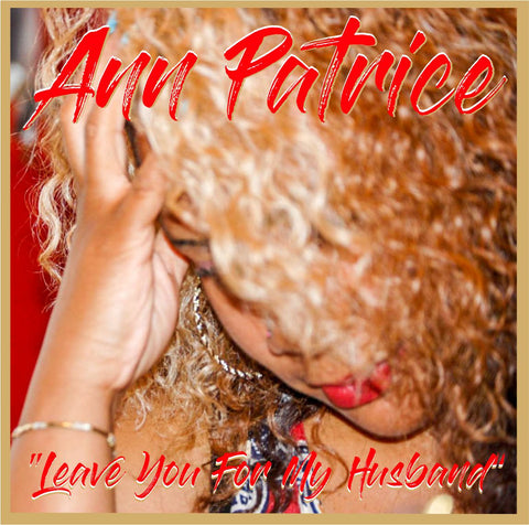 Ann Patrice - Leave You For My Husband