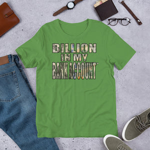 A BILLION IN MY BANK ACCOUNT - Short-Sleeve Unisex T-Shirt