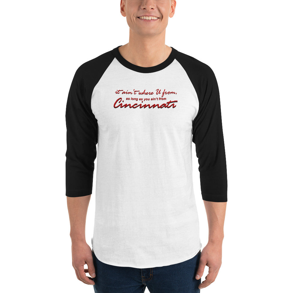 it ain't where U from...Cincinnati 3/4 sleeve raglan shirt