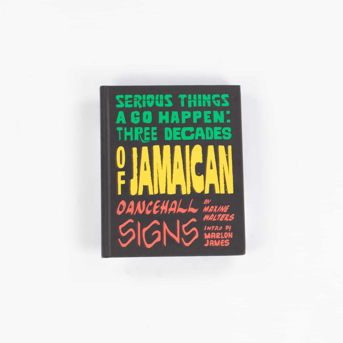 Serious Things a Go Happen: Three Decades of Jamaican Dancehall Signs - American Madness